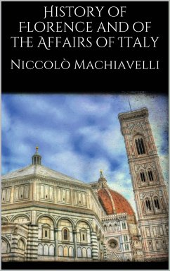 History of Florence and of the Affairs of Italy (eBook, ePUB) - Machiavelli, Niccolò