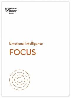 Focus (HBR Emotional Intelligence Series) (eBook, ePUB) - Review, Harvard Business; Goleman, Daniel; Grant, Heidi; Su, Amy Jen; Hougaard, Rasmus; Thomas, Maura Nevel