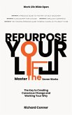 Repurpose Your Life : Master The Seven Works The Simple Holistic Way to Create Conscious Change and Work Your Why (Work Life Wide Open, #3) (eBook, ePUB)