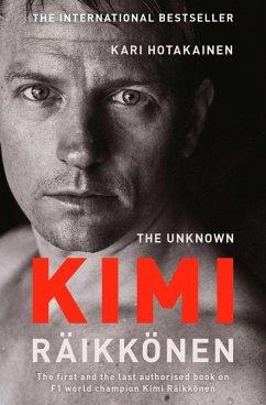 The Unknown Kimi Raikkonen (eBook, ePUB) - Hotakainen, Kari