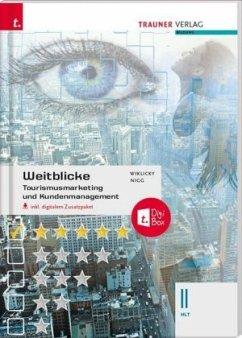 Weitblicke - Tourismusmarketing und Kundenmanagement II HLT, inkl. digitalem Zusatzpaket - Wiklicky, Felix; Nigg, Christina