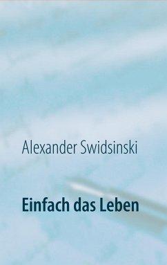 Einfach das Leben - Swidsinski, Alexander