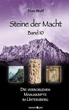Die verborgenen Manuskripte im Untersberg / Steine der Macht Bd.10 - Stan Wolf,