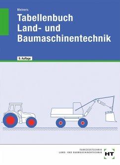 Tabellenbuch Land- und Baumaschinentechnik - Meiners, Hermann