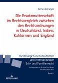 Die Ersatzmutterschaft im Rechtsvergleich zwischen den Rechtsordnungen in Deutschland, Indien, Kalifornien und England