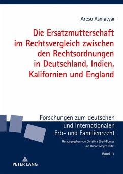 Die Ersatzmutterschaft im Rechtsvergleich zwischen den Rechtsordnungen in Deutschland, Indien, Kalifornien und England - Asmatyar, Areso