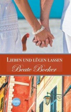 Lieben und lügen lassen - Boeker, Beate