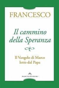 Il cammino della speranza. Il Vangelo di Marco letto dal papa