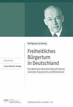 Freiheitliches Bürgertum in Deutschland (eBook, PDF) - Hardtwig, Wolfgang