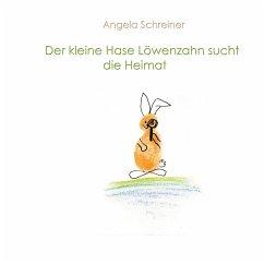 Der kleine Hase Löwenzahn sucht die Heimat - Schreiner, Angela