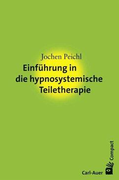 Einführung in die hypnosystemische Teiletherapie - Peichl, Jochen