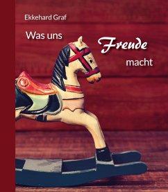 Was uns Freude macht - Graf, Ekkehard