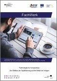 FachWerk: Fachkräftequalifizierung und -sicherung in der zukünftig digitalisierten Arbeitswelt: Multimediales Lehr- und Lernarrangement für die Adoption von IuK-Technologien im Handwerk