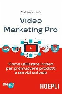 Video marketing pro. Come utilizzare i video pe...