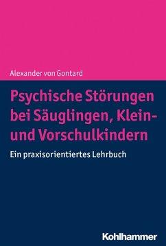 Psychische Störungen bei Säuglingen, Klein- und Vorschulkindern (eBook, ePUB) - Gontard, Alexander Von