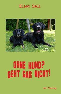Ohne Hund? Geht gar nicht! (eBook, ePUB) - Sell, Ellen