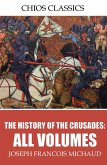 The History of the Crusades: All Volumes (eBook, ePUB)