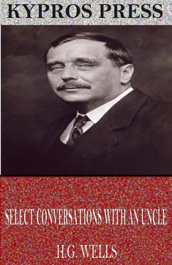Select Conversations with an Uncle (eBook, ePUB) - Wells, H. G.