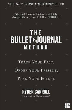 The Bullet Journal Method: Track Your Past, Order Your Present, Plan Your Future (eBook, ePUB) - Carroll, Ryder