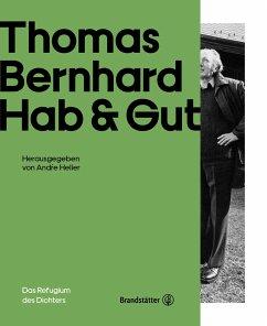 Thomas Bernhard - Hab & Gut - Vinken, Barbara; Steiner, Dietmar; Pohl, Ronald