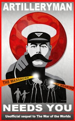 Artilleryman Needs You :The Massacre of Mankind : Unofficial Sequel to The War of the Worlds (eBook, ePUB)