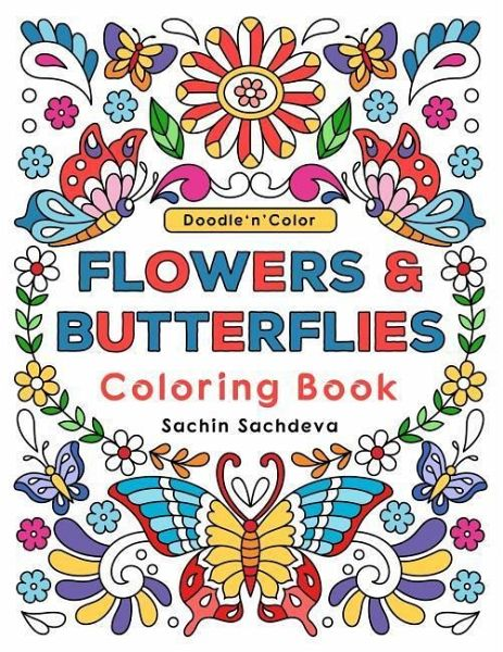 Doodle N Color Flowers & Butterflies: Coloring Book and Art Activities with  30 Exotic and Charming Illustrations of Butterflies and Flower Patterns