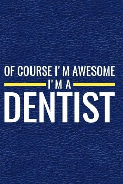 Of Course I´m Awesome I´m a Dentist: Journal, Notebook, Diary or Sketchbook with Dot Grid Paper