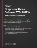Cisco Firepower Threat Defense(ftd) Ngfw: An Administrator's Handbook: A 100% Practical Guide on Configuring and Managing Ciscoftd Using Cisco Fmc and