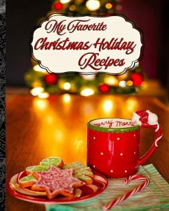 My Favorite Christmas Holiday Recipes: For My F...
