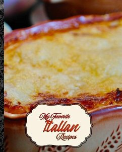 My Favorite Italian Recipes: The Best of My Bes...