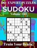 Sudoku 90+ Expert Puzzles Volume 50: Train Your Brain!