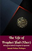 The Life of Prophet Hud (Eber) Bilingual Edition English And Spanish