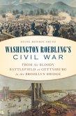 Washington Roebling's Civil War: From the Bloody Battlefield at Gettysburg to the Brooklyn Bridge