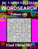 Wordsearch 40+ Various Puzzles Volume 43: Find Them All!