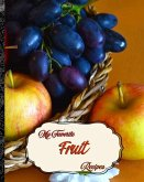 My Favorite Fruit Recipes: My Best Recipes for Life's Delicious Bounties