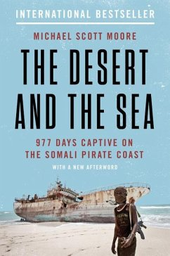 The Desert and the Sea: 977 Days Captive on the Somali Pirate Coast - Moore, Michael Scott