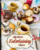 My Favorite Entertaining Recipes: My Collection of Greatest Recipes for Entertaining
