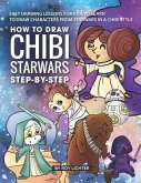 How to Draw Chibi Starwars Step-By-Step: Easy Drawing Lessons for Kids to Learn to Draw Characters from Starwars in a Chibi Style