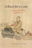 A Bowl for a Coin: A Commodity History of Japanese Tea