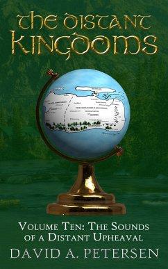 The Distant Kingdoms Volume Ten: The Sounds of a Distant Upheaval (eBook, ePUB) - Petersen, David A