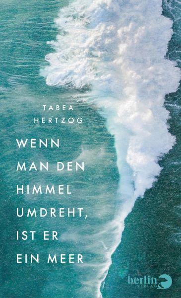 Tabea Hertzog Wenn man den Himmel umdreht, ist er ein Meer