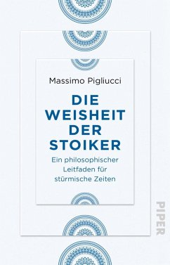 Die Weisheit der Stoiker - Pigliucci, Massimo