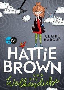 Hattie Brown und die Wolkendiebe / Hattie Brown Bd.1 - Harcup, Claire