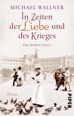 In Zeiten der Liebe und des Krieges / Die Korff-Saga Bd.1 - Wallner, Michael