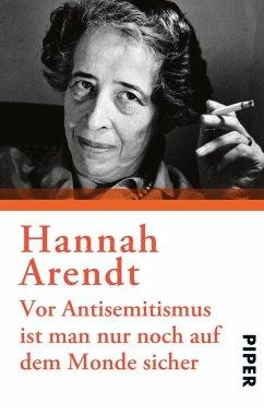 Vor Antisemitismus ist man nur noch auf dem Monde sicher - Arendt, Hannah