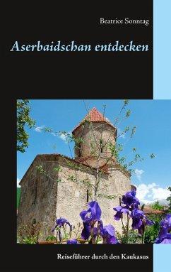 Aserbaidschan entdecken (eBook, ePUB)