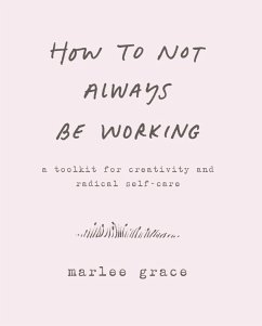 How to Not Always Be Working (eBook, ePUB) - Grace, Marlee