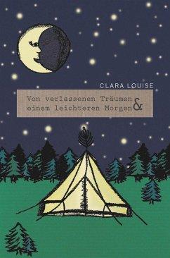 Von verlassenen Träumen und einem leichteren Morgen - Clara Louise