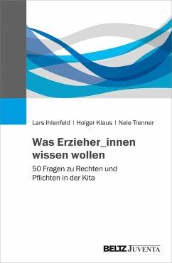 Was Erzieher_innen wissen wollen - Ihlenfeld, Lars; Klaus, Holger; Trenner, Nele