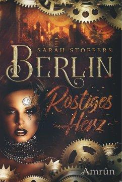 Berlin - Rostiges Herz - Stoffers, Sarah